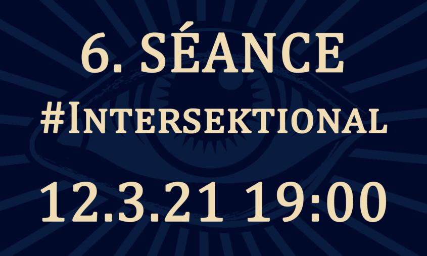 6. seance: intersektional 12.3.19:00 Uhr